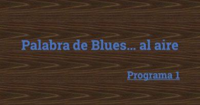 """A 10 de años de """"Palabra de Blues… ¡al aire!"""" Parte II"""